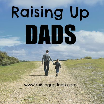 Calling dads up to a higher level of involvement in the lives of their families - www.raisingupdads.com